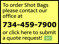 To order Shot Bags please contact our Shot Bag Sales Representative at 734.629.7467 or click here to submit a quote request.